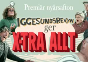 """Iggesundsrevyn """"X-TRA ALLT"""", 31/12 – 30/3"""